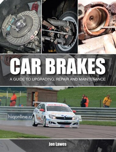 Car Brakes: A Guide To Upgrading, Repair And Maintenance by Jonathan Lawes