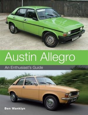 Austin Allegro: An Enthusiast's Guide by Ben Wanklyn