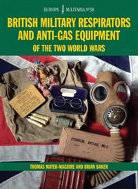 Em38 British Military Respirators And Anti-gas Equipment Of The Two World Wars by Thomas Mayer-maguire