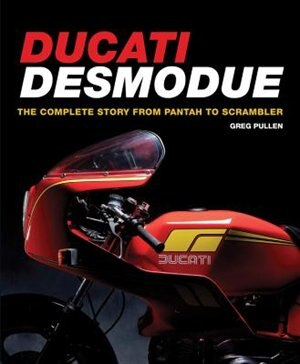 Ducati Desmodue: The Complete Story From Pantah To Scrambler by Greg Pullen