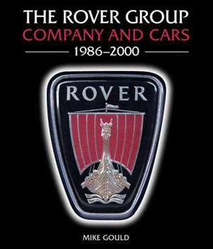 The Rover Group: Company And Cars, 1986-2000 by Mike Gould