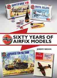 Sixty Years Of Airfix Models by Jeremy Brook