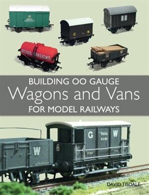Building 00 Gauge Wagons And Vans For Model Railways by David Tisdale