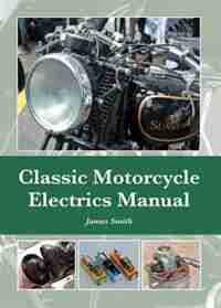 Classic Motorcycle Electrics Manual by James Smith