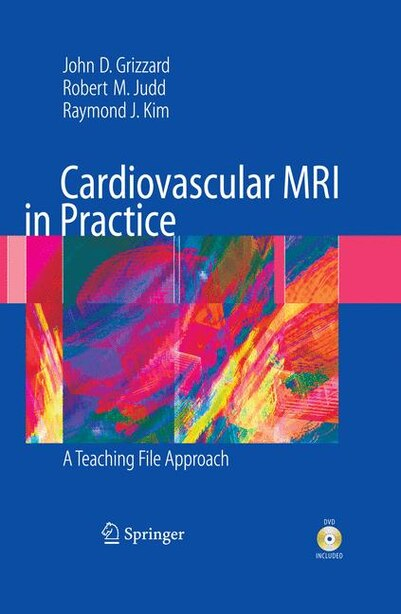 Cardiovascular MRI in Practice: A Teaching File Approach by John Grizzard