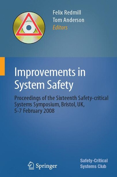 Improvements in System Safety: Proceedings of the Sixteenth Safety-critical Systems Symposium, Bristol, UK, 5-7 February 2008 by Felix Redmill