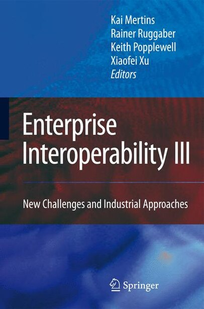 Enterprise Interoperability Iii: New Challenges And Industrial Approaches by Kai Mertins