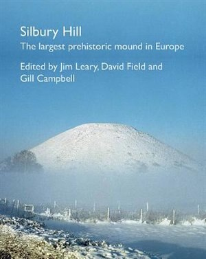 Silbury Hill: The Largest Prehistoric Mound In Europe by Jim Leary