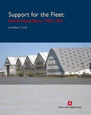 Support For The Fleet: Architecture And Engineering Of The Royal Navy's Bases 1700-1914 by Jonathan Coad