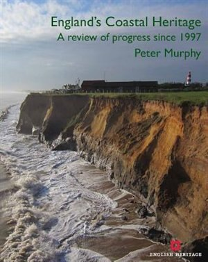 England's Coastal Heritage: A Review Of Progress Since 1997 by Peter Murphy