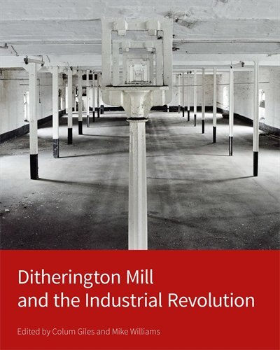 Ditherington Mill And The Industrial Revolution by Colum Giles