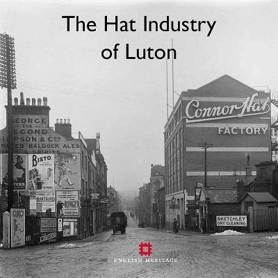 The Hat Industry Of Luton And Its Buildings by Katie Carmichael