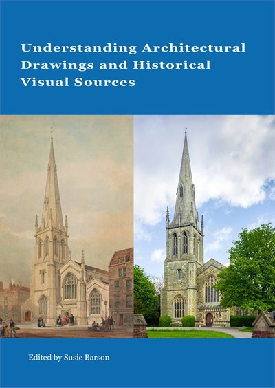 Understanding Architectural Drawings And Historical Visual Sources by Susie Barson