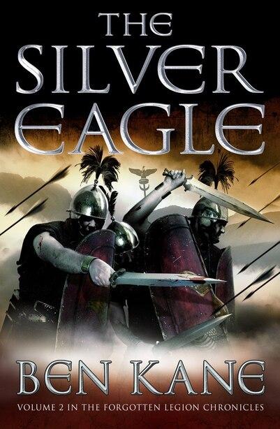 The Silver Eagle: The Forgotten Legion Chronicles, Volume 2 by Ben Kane