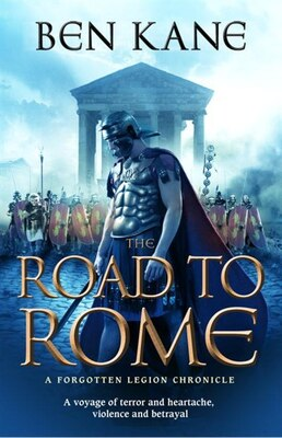 Book The Road To Rome: The Forgotten Legion Chronicles, Volume 3 by Ben Kane
