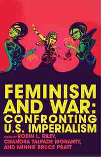 Feminism And War: Confronting Us Imperialism by Robin Lee Riley