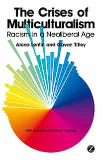 The Crises Of Multiculturalism: Racism In A Neoliberal Age by Alana Lentin