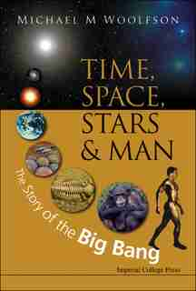 Time Space Stars and Man: The Story of the Big Bang by MICHAEL Woolfson