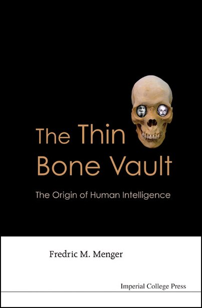The Thin Bone Vault: The Origin Of Human Intelligence by Fredric M Menger