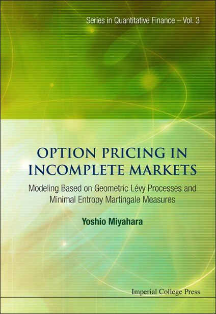 Option Pricing in Incomplete Markets: MODELING BASED ON GEOMETRIC L'EVY PROCESSES AND MINIMAL ENTROPY MARTINGALE MEASURES by YOSHIO Miyahara