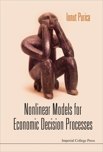 Nonlinear Models For Economic Decision Processes by IONUT Purica