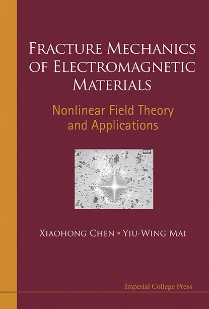 Fracture Mechanics of Electromagnetic Materials: Nonlinear Field Theory and Applications by Xiaohong Chen