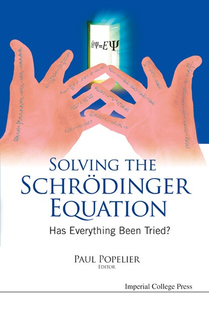 Solving The Schrodinger Equation: Has Everything Been Tried? by Paul Popelier