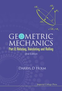 Geometric Mechanics Part II: Rotating, Translating, and Rolling