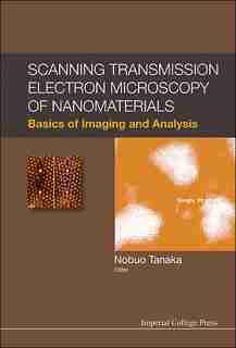 Scanning Transmission Electron Microscopy Of Nanomaterials: Basics Of Imaging And Analysis by Nobuo Tanaka