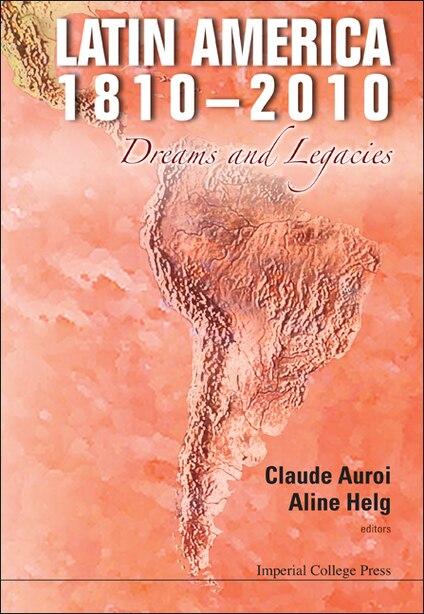 Latin America 1810-2010: Dreams and Legacies by Aline Helg