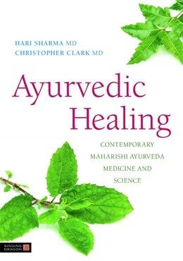 Book Ayurvedic Healing: Contemporary Maharishi Ayurveda Medicine and Science Second Edition by Hari Sharma