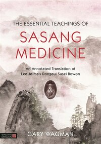 The Essential Teachings of Sasang Medicine: An Annotated Translation of Lee Je-ma's Dongeui Susei…