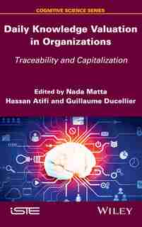 Daily Knowledge Valuation in Organizations: Traceability and Capitalization by Nada Matta
