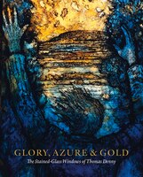 Glory, Azure And Gold: The Stained-glass Windows Of Thomas Denny