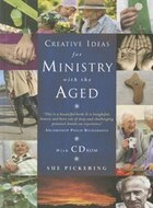 Creative Ideas for Ministry with the Aged: Liturgies, Prayers and Resources