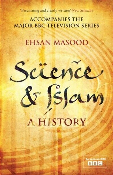 Science And Islam: A History by Ehsan Masood