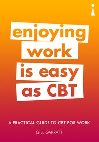 Introducing Cognitive Behavioural Therapy (cbt) For Work: A Practical Guide