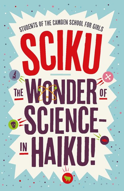 Sciku: The Wonder Of Science - In Haiku! by Simon Flynn