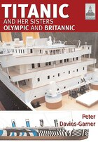 Titanic And Her Sisters Olympic And Britannic: Titanic: And Her Sisters Olympic And Britannic