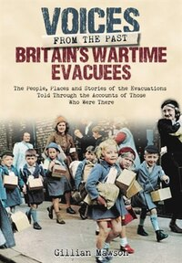 Britain's Wartime Evacuees: The People, Places And Stories Of The Evacuations Told Through The…