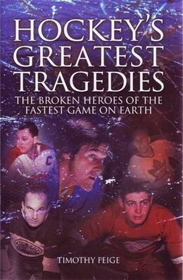 Book Hockey's Greatest Tragedies by Timothy Feige