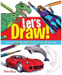 Let's Draw: Animals, People, Cars, Cartoons