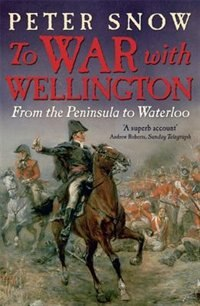 To War With Wellington: From The Penninsula To Waterloo