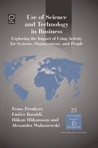 Use of Science and Technology in Business: Exploring the Impact of Using Activity for Systems, Organizations, and People by Hakan Hakansson