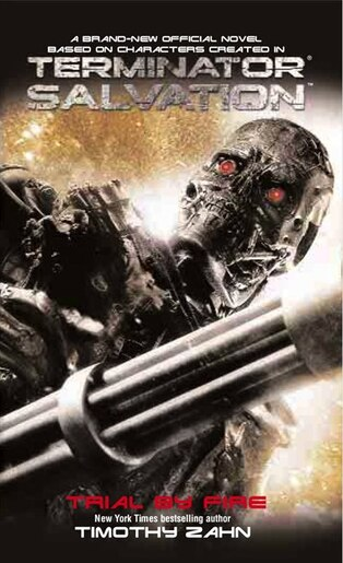 Terminator Salvation: Trial By Fire by Timothy Zahn