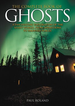 Book GHOSTS: An Exploration Of The Spirit World, From Apparitions To Haunted Places by  Paul Roland