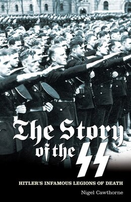 Book Story of the SS: Hitler's Infamous Legions Of Death by Nigel Cawthorne