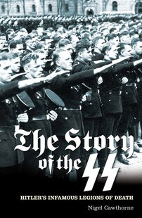 Story of the SS: Hitler's Infamous Legions Of Death