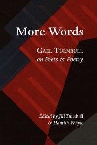More Words: Gael Turnbull On Poets & Poetry
