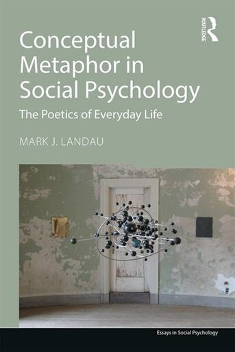 Metaphors Of Everyday Life Many Lives >> Conceptual Metaphor In Social Psychology The Poetics Of Everyday